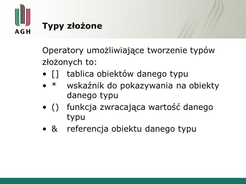 Typy złożone Operatory umożliwiające tworzenie typów. złożonych to: [] tablica obiektów danego typu.